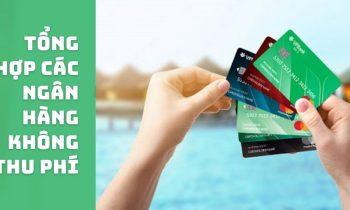 Tổng hợp các ngân hàng có thể mở thẻ online không tốn phí, được thưởng tiền khi giới thiệu